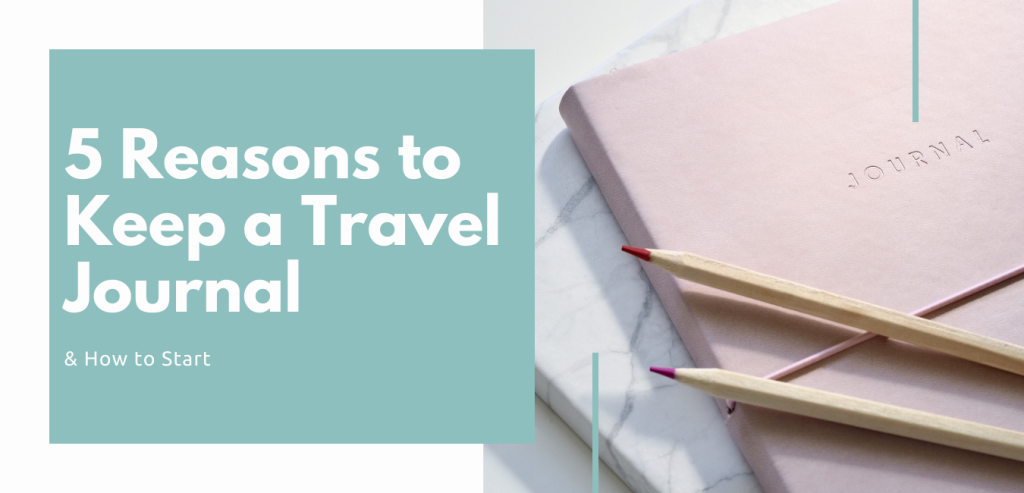 5 reasons to keep a travel journal and how to start